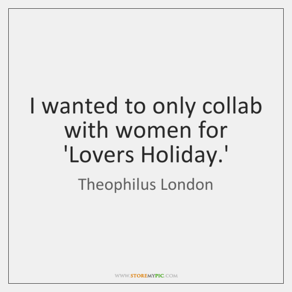 I wanted to only collab with women for 'Lovers Holiday.'