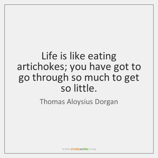 Life is like eating artichokes; you have got to go through so ...