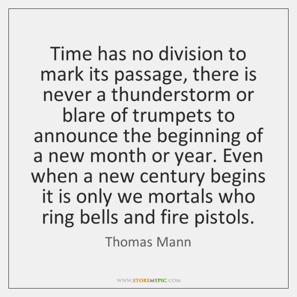 Time has no division to mark its passage, there is never a ...