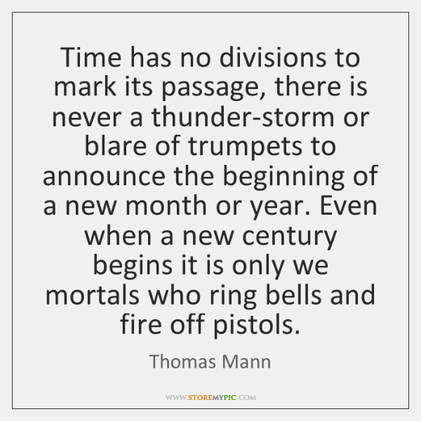 Time has no divisions to mark its passage, there is never a ...