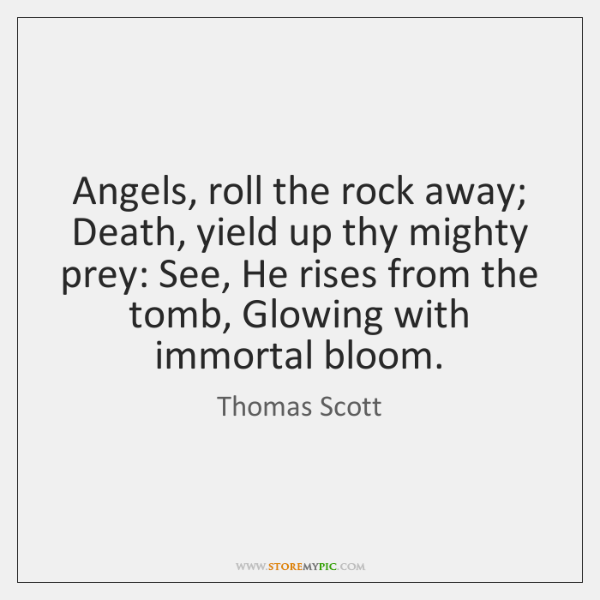 Angels, roll the rock away; Death, yield up thy mighty prey: See, ...