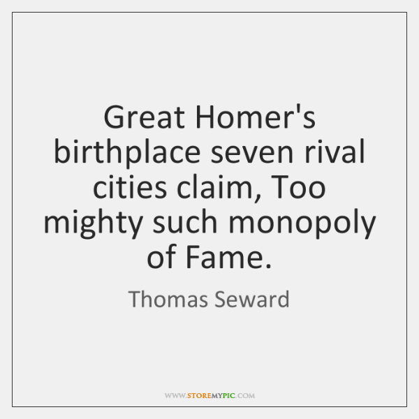 Great Homer's birthplace seven rival cities claim, Too mighty such monopoly of ...