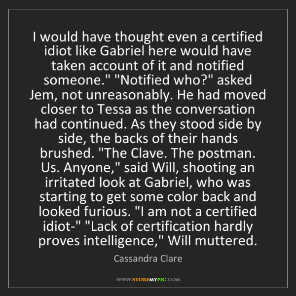 Cassandra Clare: I would have thought even a certified idiot like Gabriel...