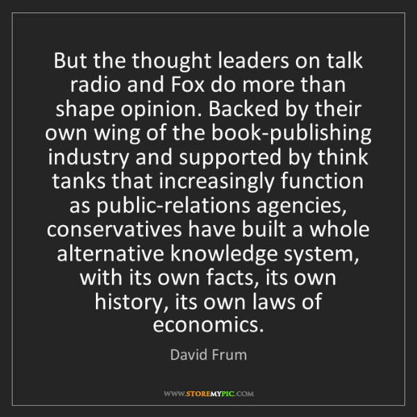 David Frum: But the thought leaders on talk radio and Fox do more...