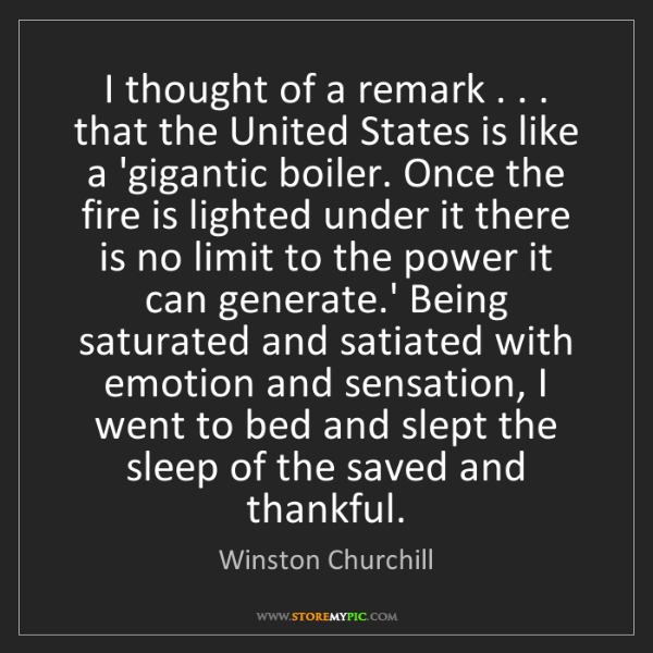 Winston Churchill: I thought of a remark . . . that the United States is...