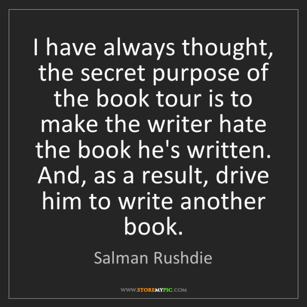 Salman Rushdie: I have always thought, the secret purpose of the book...