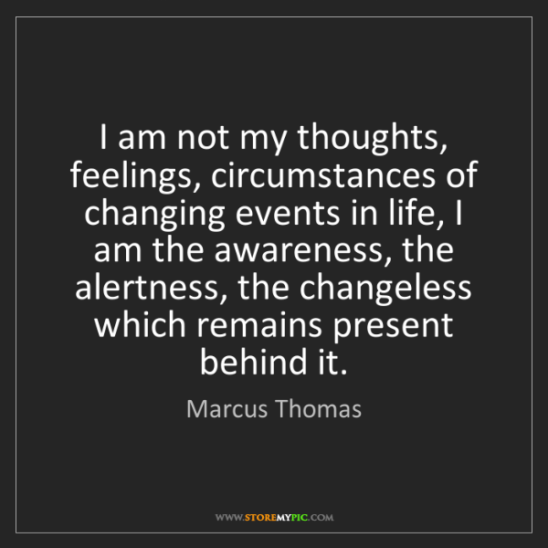 Marcus Thomas: I am not my thoughts, feelings, circumstances of changing...