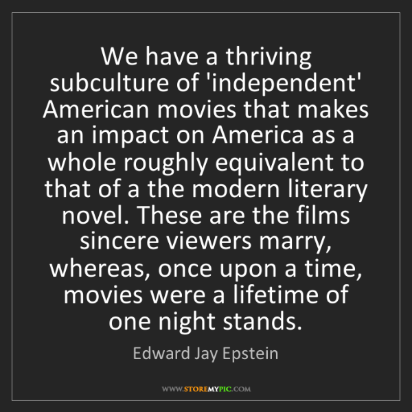 Edward Jay Epstein: We have a thriving subculture of 'independent' American...