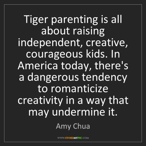 Amy Chua: Tiger parenting is all about raising independent, creative,...