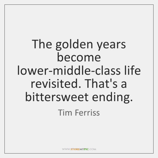 The golden years become lower-middle-class life revisited. That's a bittersweet ending.