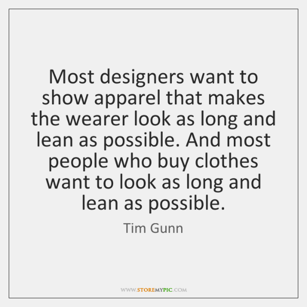Most designers want to show apparel that makes the wearer look as ...