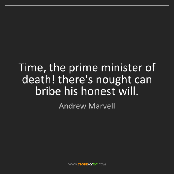 Andrew Marvell: Time, the prime minister of death! there's nought can...