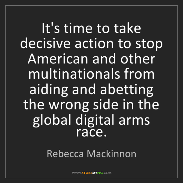Rebecca Mackinnon: It's time to take decisive action to stop American and...