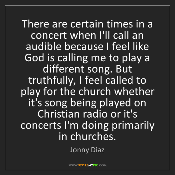 Jonny Diaz: There are certain times in a concert when I'll call an...