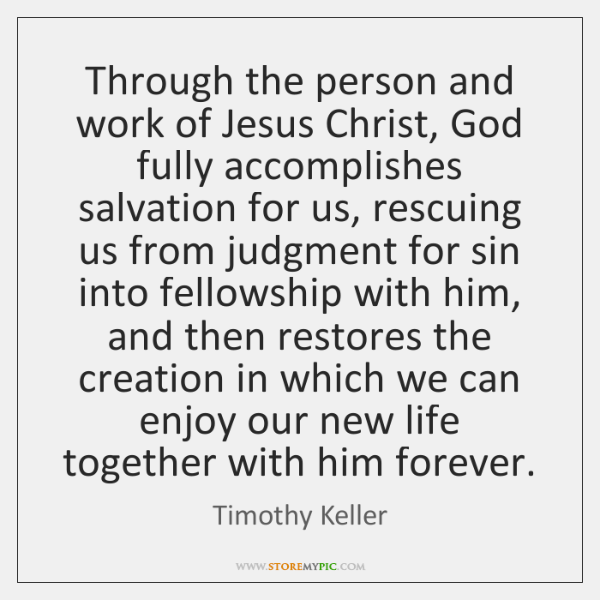 Through the person and work of Jesus Christ, God fully accomplishes salvation ...