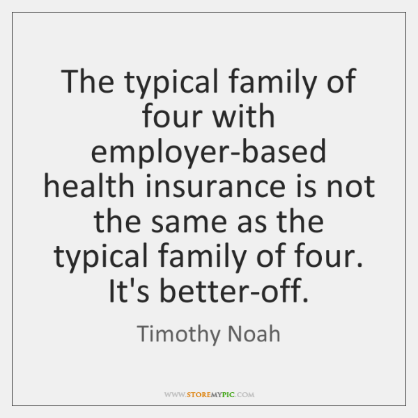 The typical family of four with employer-based health insurance is not the ...