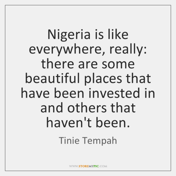Nigeria is like everywhere, really: there are some beautiful places that have ...