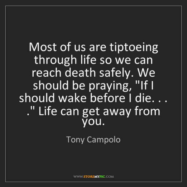 Tony Campolo: Most of us are tiptoeing through life so we can reach...