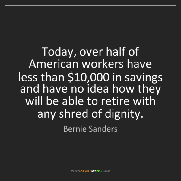 Bernie Sanders: Today, over half of American workers have less than $10,000...