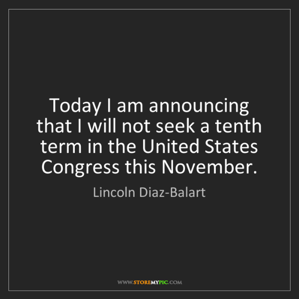 Lincoln Diaz-Balart: Today I am announcing that I will not seek a tenth term...