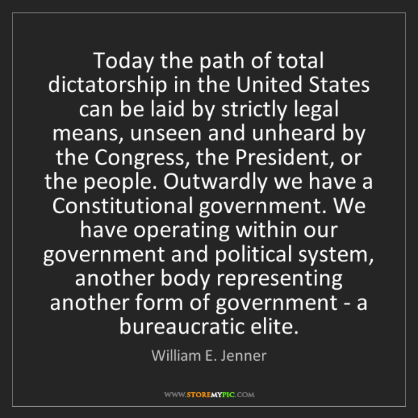 William E. Jenner: Today the path of total dictatorship in the United States...