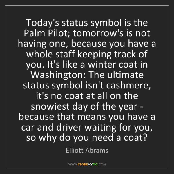 Elliott Abrams: Today's status symbol is the Palm Pilot; tomorrow's is...