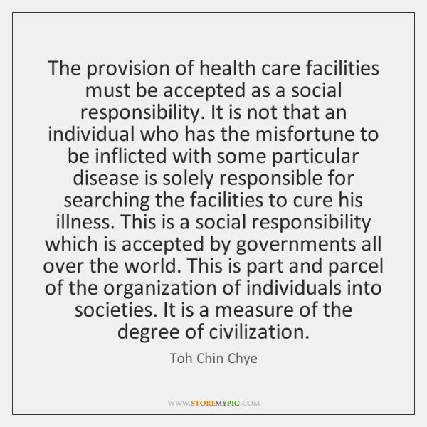 The provision of health care facilities must be accepted as a social ...
