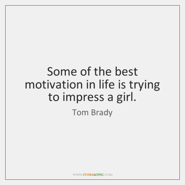 Some of the best motivation in life is trying to impress a ...