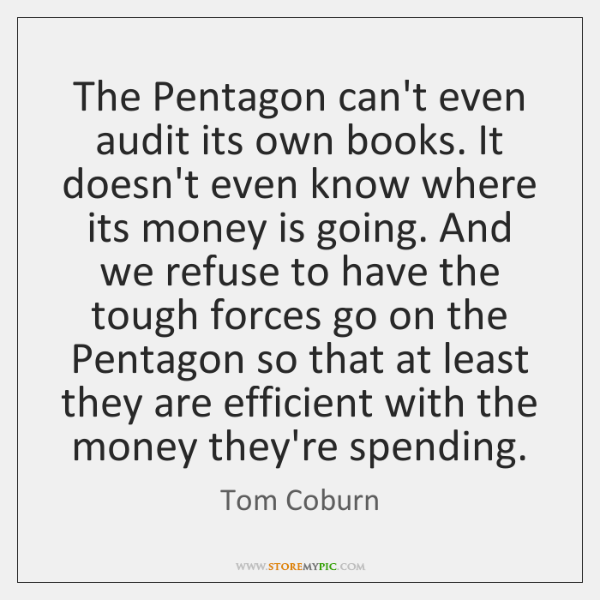 The Pentagon can't even audit its own books. It doesn't even know ...