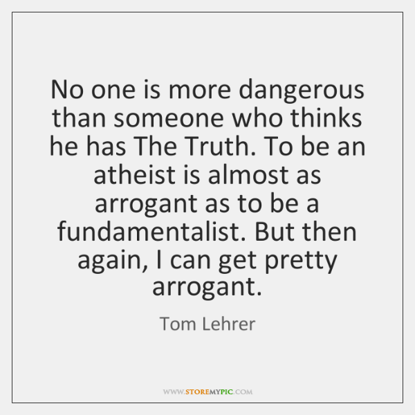 No one is more dangerous than someone who thinks he has The ...