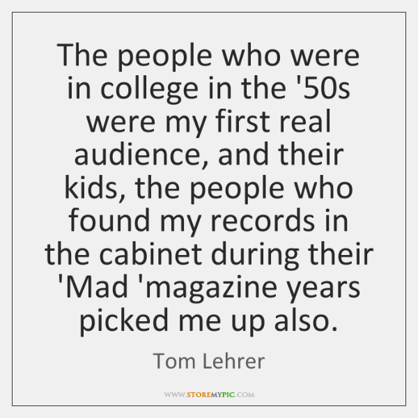 The people who were in college in the '50s were my ...