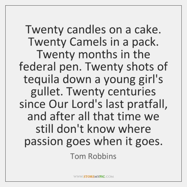 Twenty candles on a cake. Twenty Camels in a pack. Twenty months ...
