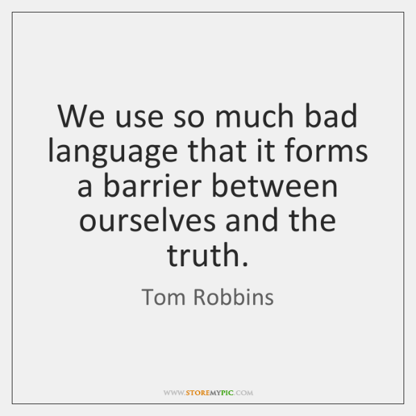 We use so much bad language that it forms a barrier between ...