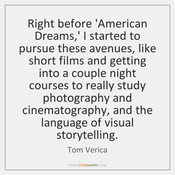Right before 'American Dreams,' I started to pursue these avenues, like ...