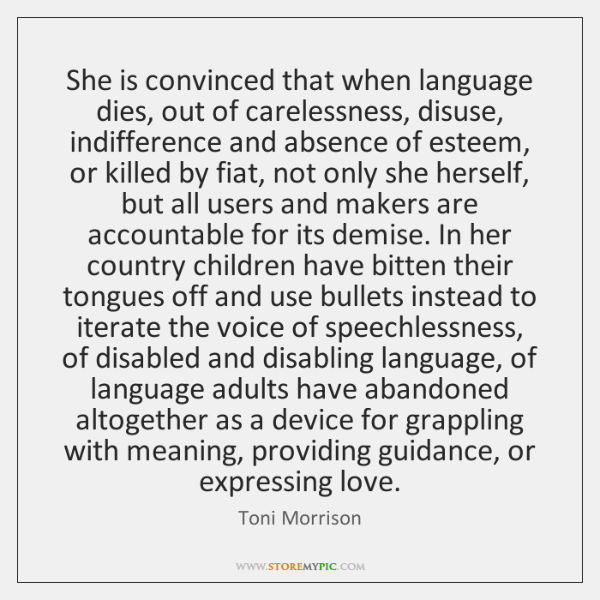 She is convinced that when language dies, out of carelessness, disuse, indifference ...