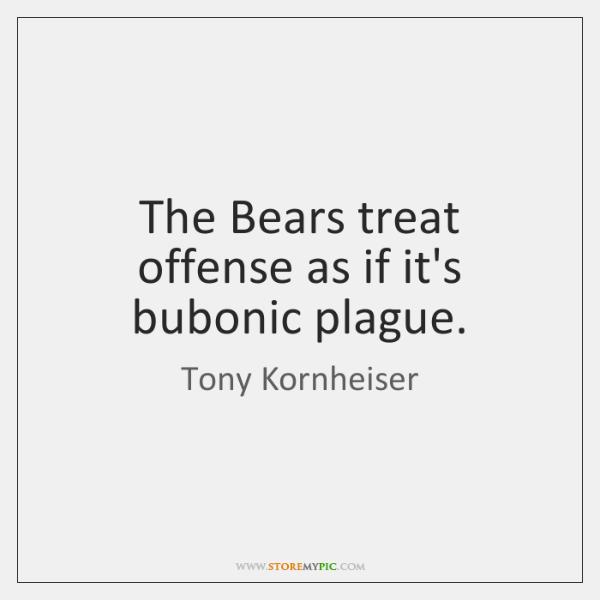 The Bears treat offense as if it's bubonic plague.