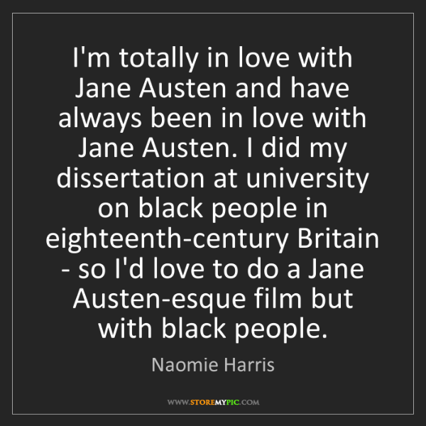 Naomie Harris: I'm totally in love with Jane Austen and have always...