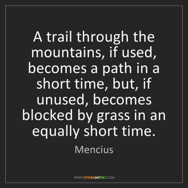 Mencius: A trail through the mountains, if used, becomes a path...