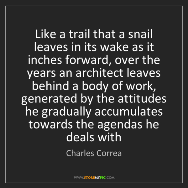 Charles Correa: Like a trail that a snail leaves in its wake as it inches...