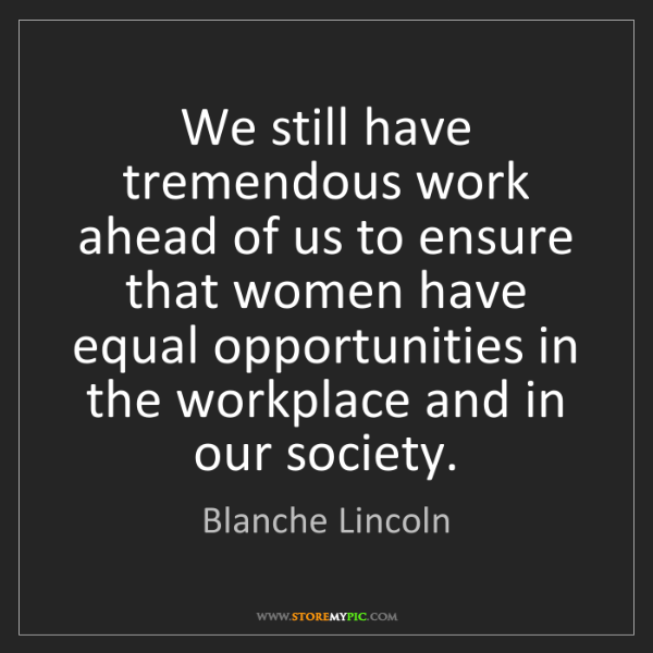 Blanche Lincoln: We still have tremendous work ahead of us to ensure that...