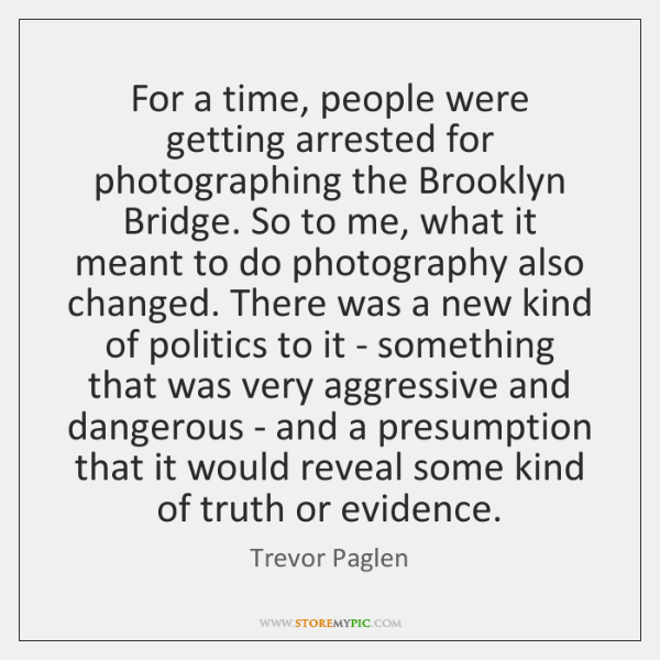 For a time, people were getting arrested for photographing the Brooklyn Bridge. ...
