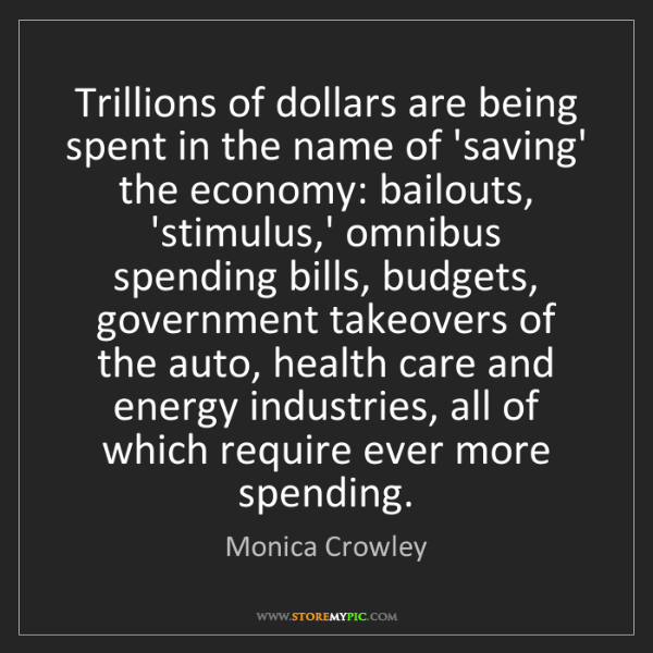 Monica Crowley: Trillions of dollars are being spent in the name of 'saving'...