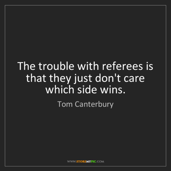 Tom Canterbury: The trouble with referees is that they just don't care...