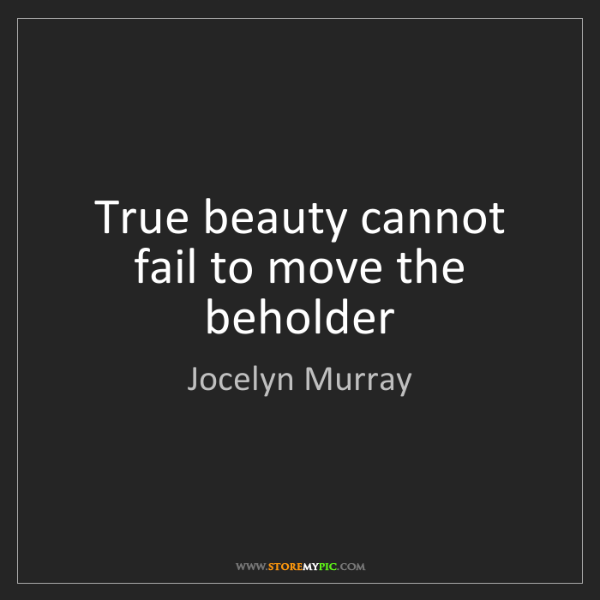 Jocelyn Murray: True beauty cannot fail to move the beholder