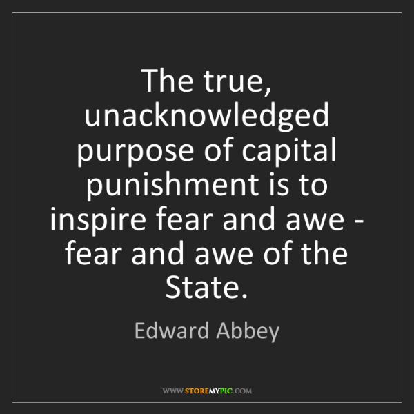 Edward Abbey: The true, unacknowledged purpose of capital punishment...