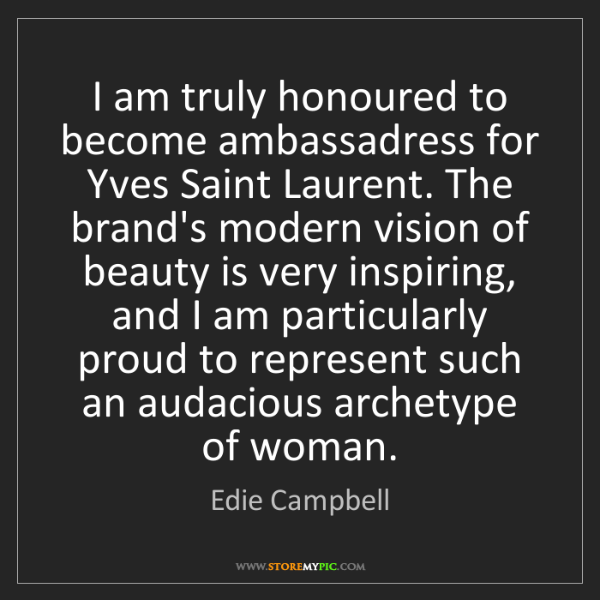 Edie Campbell: I am truly honoured to become ambassadress for Yves Saint...