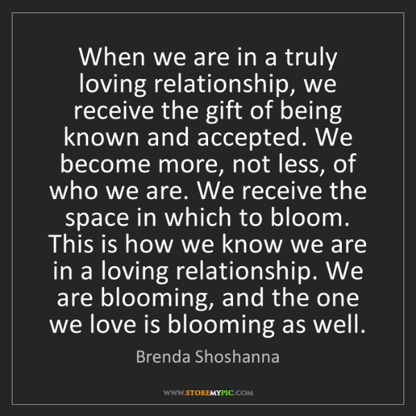 Brenda Shoshanna: When we are in a truly loving relationship, we receive...