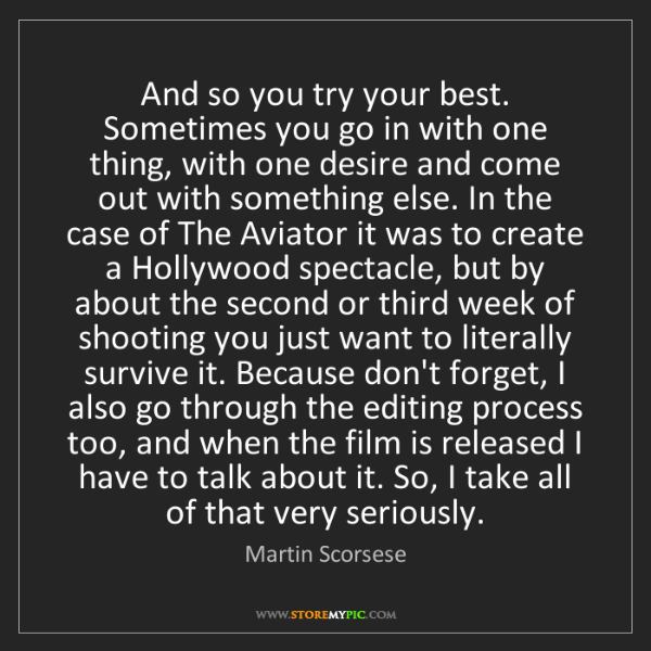 Martin Scorsese: And so you try your best. Sometimes you go in with one...