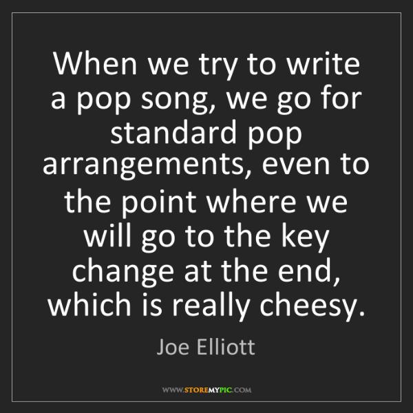 Joe Elliott: When we try to write a pop song, we go for standard pop...