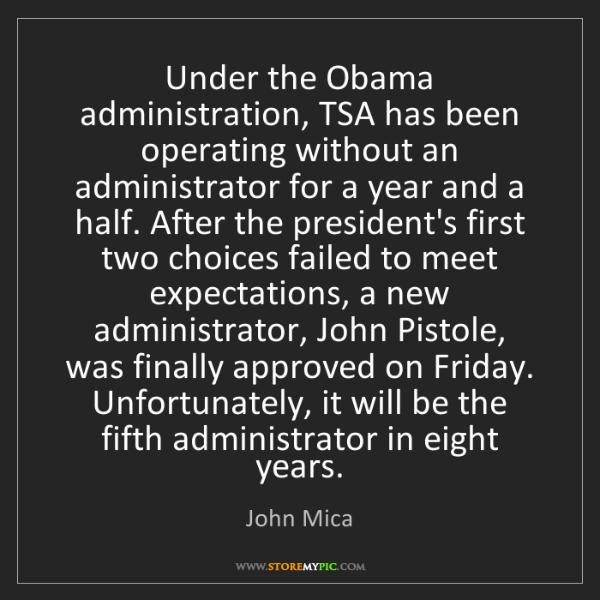 John Mica: Under the Obama administration, TSA has been operating...